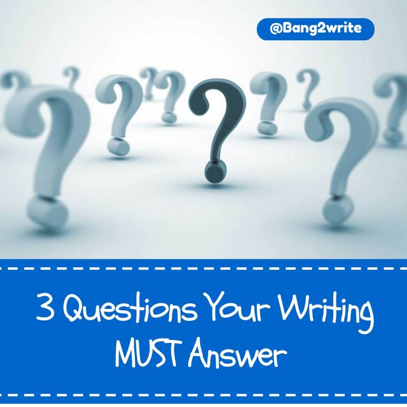 3 questions your writing MUST answer